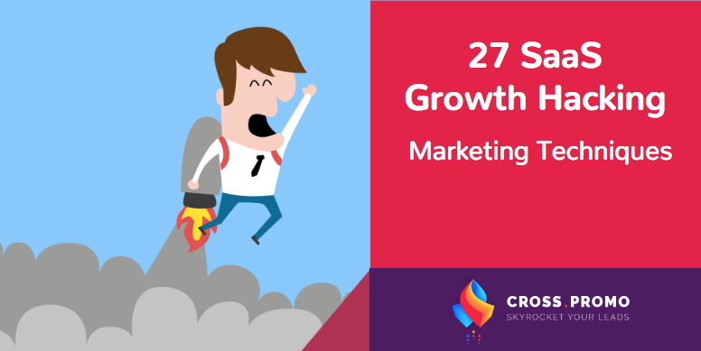 27 SaaS Growth Hacking Marketing Techniques - B2B Growth